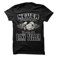 Never Underestimate The Power Of ... Bank Teller - 999 Cool Job Shirt !