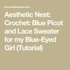 Aesthetic Nest: Crochet: Blue Picot and Lace Sweater for my Blue-Eyed Girl (Tutorial)