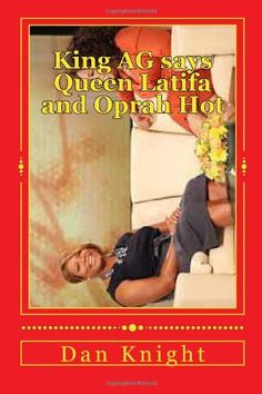 King AG says Queen Latifa and Oprah Hot: Hot Talk show host (1) (Volume 1) by DJ Dan Edward Knight Sr.,http://www.amazon.com/dp/1497581583/ref=cm_sw_r_pi_dp_rjsztb17TG13ANAS