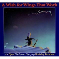 A Wish for Wings That Work- wonderful book by Berkley Breathed that they made into a cartoon as well. It's really a wonderful Christmas story.