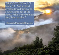 "VERSE OF THE DAY 9/7  Mark 9:7 And a cloud overshadowed them, and a voice came out of the cloud, ""This is my beloved Son; listen to him."" #God #verseoftheday #Bibleverse #Bible #Christ #Christian #Christianity #Jesus #Lord #Gospel"