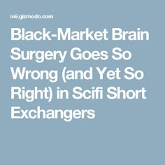 Black-Market Brain Surgery Goes So Wrong (and Yet So Right) in Scifi Short Exchangers