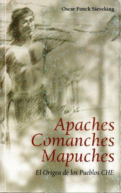 Apaches Comanches Mapuches. El origen de los pueblos CHE. Óscar Fonck Sieveking (1901-1997)