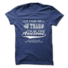 It Took Me 45 Years To Be This Awesome T Shirts, Hoodies. Check price ==► https://www.sunfrog.com/Birth-Years/It-Took-Me-45-Years-To-Be-This-Awesome-tsdub-RoyalBlue-4049559-Guys.html?41382 $20