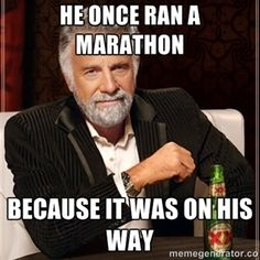 He once ran a marathon Because it was on his way | The Most Interesting Man In The World