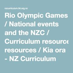 Rio Olympic Games / National events and the NZC / Curriculum resources / Kia ora - NZ Curriculum Online