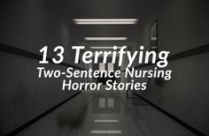 Nurses, though known to be one of the bravest people in the world, have our own deepest, darkest and scariest stories to tell. Most of us probably had at least one freaky stuff at our hospital workplace or even at home which is the totally terrifying and completely real occurrence. Here are 13 terrifying two sentence nursing horror stories!