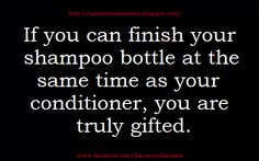 Sarcasm...Because Beating the hell out of people is illegal!: If you can finish your shampoo bottle...
