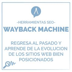 -Herramientas SEO- WAYBACK MACHINE Regresa al pasado y aprende de la evolucion de los sitios web bien posicionados.