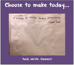Napkin Note: Choose to make today…  Pack. Write. Connect.