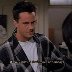 Chandler Bing: It's a Sunday. I don't move on Sundays. - 23 hilarious quotes from one of our favorite Friends, Chandler Bing. Chandler Bing: It's a Sunday. I don't move on Sundays. - 23 hilarious quotes from one of our favorite Tv: Friends, Serie Friends, Friends Tv Quotes, Friends Scenes, Friends Moments, Friend Memes, Tv Show Quotes, Film Quotes, Funny Quotes