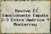 http://tecnoautos.com/wp-content/uploads/imagenes/tendencias/thumbs/revive-el-emocionante-empate-33-entre-america-y-monterrey.jpg America Vs Monterrey. Revive el emocionante empate 3-3 entre América y Monterrey, Enlaces, Imágenes, Videos y Tweets - http://tecnoautos.com/actualidad/america-vs-monterrey-revive-el-emocionante-empate-33-entre-america-y-monterrey/