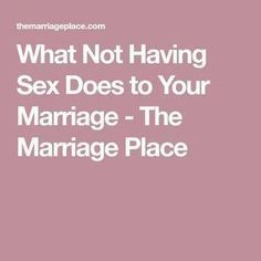 What Not Having Sex Does to Your Marriage - The Marriage Place