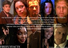 "FireflyFacts 53/98 | Cast and Characters  ""Five of Firefly's cast members have appeared as villains in other Joss Whedon projects. Nathan Fillion as Father Calen in Buffy the Vampire Slayer, Gina Torres was Jasmine in the forth season of Angel, and Adam Baldwin appeared in the following season as Marcus Hamilton. Summer Glau and Alan Tudyk went on after Firefly to appear in Dollhouse, as Bennett Halverson and Alpha respectively."""