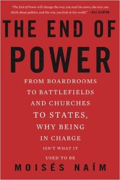 The End of Power: From Boardrooms to Battlefields and Churches to States, Why Being In Charge Isn't What It Used to Be: Amazon.co.uk: Moises Naim: 8601405116345: Books