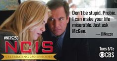 Don't be stupid, Probie. I can your life miserable. Just ask McGee. -DiNozzo