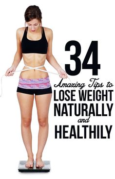 34 Amazing Tips to Lose Weight Naturally and Healthily #loseweightfast #weightloss #diet