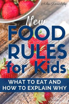 New Food Rules for Kids - free printable chart to help kids learn about real food and how to keep their bodies healthy. And it's not based on 6-11 servings of grains per day!! http://www.kitchenstewardship.com/2015/07/27/new-food-rules-for-kids/