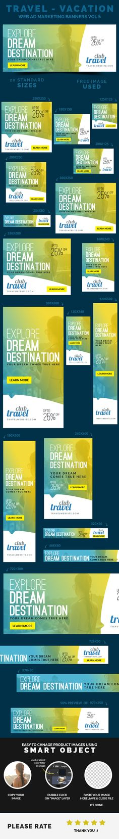 A set of Travel – Vacation Web Ad Marketing Banners Vol 5 is comes with 20 standard dimensions which also meet Google adwords banners sizes. It included all the layered psd file where you can easily change its text, color & shapes as per your requirements.