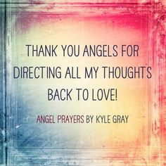 Thank you angels for directing all my thoughts back to love! ~Kyle Gray
