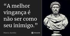 """""""A melhor vingança é não ser como seu inimigo.""""... Frase de Marco Aurélio. Shakespeare Frases, Cogito Ergo Sum, Message Quotes, Life Philosophy, Funny Phrases, People Quotes, Self Help, Sentences, Wise Words"""