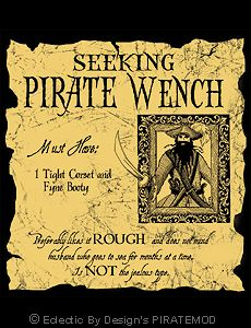 Seeking Pirate Wench. This is kinda dirty, but it would be funny for the pirate room.