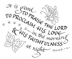 """""""It is good to praise the Lord to proclaim his love in the morning & his faithfulness at night.""""  Psalm 9:1-2"""