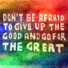 """Don't be afraid to give up the good and go for the great."" -Steve Prefontaine @inspiring_watercolors @goodtype #goodtype"