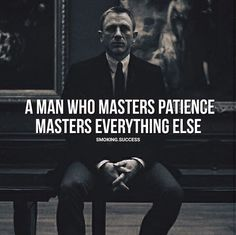 Positive Quotes : A man who masters patience..