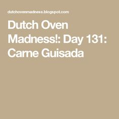 Dutch Oven Madness!: Day 131:  Carne Guisada