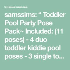"""samssims: """" Toddler Pool Party Pose Pack~ Included: poses) - 4 duo toddler kiddie pool poses - 3 single toddler wash bin poses Notes: *Kiddie Pool is from Seasons *Laundry Wash Bin from Laundry. Pool Poses, Sims 4 Toddler, Kiddie Pool, Party Packs, Laundry, Notes, Seasons, Kiddy Pool, Laundry Room"""