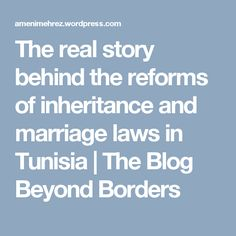 The real story behind the reforms of inheritance and marriage laws in Tunisia | The Blog Beyond Borders