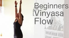 Yoga for Beginners Vinyasa Flow Free Yoga Class with Lesley Fightmaster