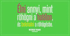 Boris Vian #idézet Boris Vian, Graffiti, Company Logo, Workout, Humor, Logos, Memes, Funny, Quotes