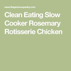 Clean Eating Slow Cooker Rosemary Rotisserie Chicken