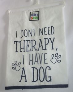 I Don't Need Therapy I Have A Dog Tea Towel Cotton Dishtowel New White Blue Paw