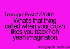 what's the thing called when your crush likes you back? Oh y… Teenager posts; what's the thing called when your crush likes you back? Oh yeah imagination Relatable Teenager Posts Crushes, Funny Teen Posts, Teenager Quotes, Relatable Posts, 9gag Funny, Funny Relatable Memes, Funny Quotes, Hilarious, Owl Quotes