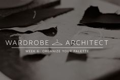 The Wardrobe Architect Week 6: Organizing your palette  |  Colette Blog