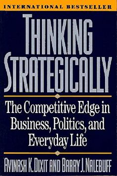 Thinking Strategically: The Competitive Edge in Business,...