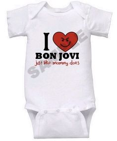 I (HEART) BON JOVI JUST LIKE MOMMY DOES Custom Onesie Romper- @Lindsey Amos, buy this now!