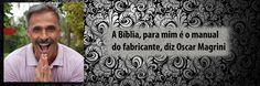 Leio a Bíblia, para mim é o manual do fabricante, diz Oscar Magrini