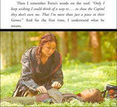 """""""Then I remember Peeta's words on the roof...And for the first time, I understand what he means."""""""