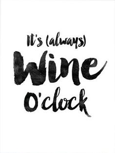 It's (always) wine o'clock! #WineQuotes