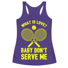 What Is Love? Baby Don't Serve Me - What is love? Baby don't serve me, don't serve me, no more! Show off you funny side with this sporty, tennis inspired, Haddaway parody, music pun shirt! Now get to the tennis court and tear it up!