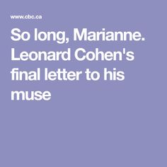 So long, Marianne. Leonard Cohen's final letter to his muse