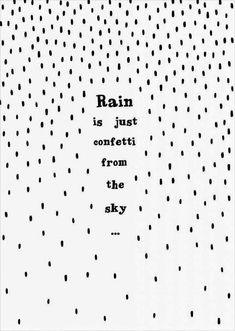 Inspiring Quotes About Life : Rain is just confetti from the sky! By Miinti Poster - Rain zwart / wit Happy Quotes, Positive Quotes, Motivational Quotes, Inspiring Quotes, Happiness Quotes, Funny Rain Quotes, Quotes About Rain, Feel Good Quotes, Positive Mindset