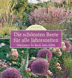 Die schönsten Beete für alle Jahreszeiten von Ursula Barth, Christa Brand - Pflanzpläne für Beete jeder Größe
