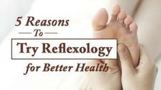 5 Reasons To Try Reflexology For Better Health