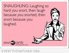 funny quote snaughling laughing so hard you snort