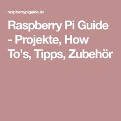 Raspberry Pi Guide - Projekte, How To's, Tipps, Zubehör Raspberry, The Last Song, Projects, Tips, Crafting, Raspberries
